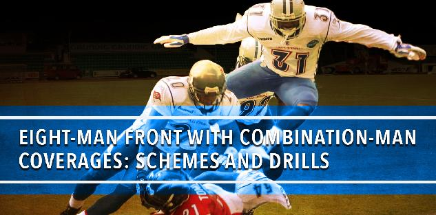 Eight-Man Front with Combination-Man Coverages: Schemes and Drills