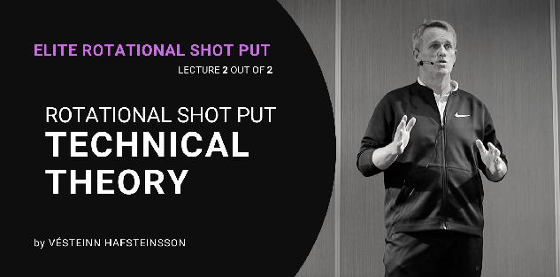 Rotational Shot Put Technical Theory, by Vésteinn Hafsteinsson