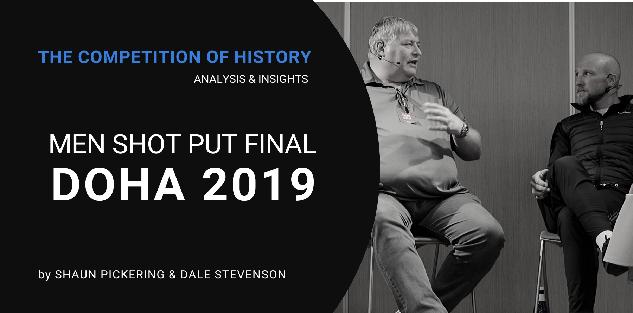 Doha 2019 Men Shot Put Final, analysis and thoughts by Shaun Pickering and Dale Stevenson