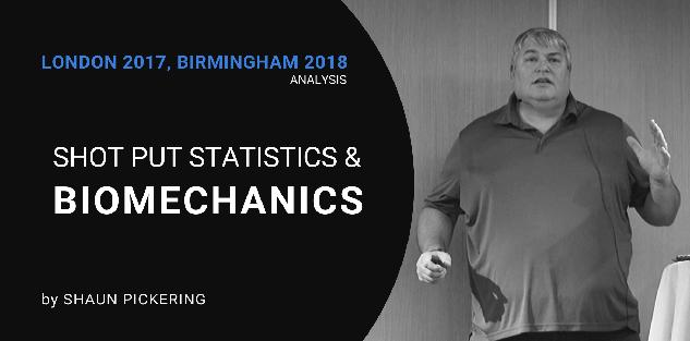 Shot Put Statistics & Biomechanics (London `17 and Birmingham `18) by Shaun Pickering