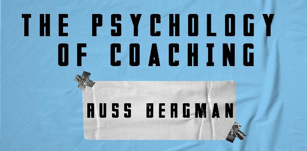 Russ Bergman - The Psychology of Coaching