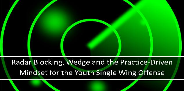 Radar Blocking, Wedge and the Practice-Driven Mindset for the Youth Single Wing Offense