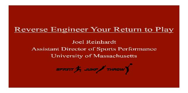 Reverse Engineer Your Return to Play: Taking Athletes from Injured to Full-Speed Sprinting, Jumping, and Cutting