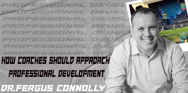 How Coaches Should Approach Professional Development- Dr. Fergus Connolly