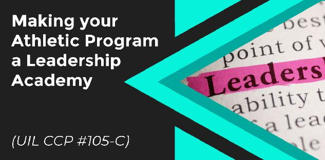 Making your Athletic Program a Leadership Academy by Randy Jackson, North Forney HS (UIL CCP #105-C)