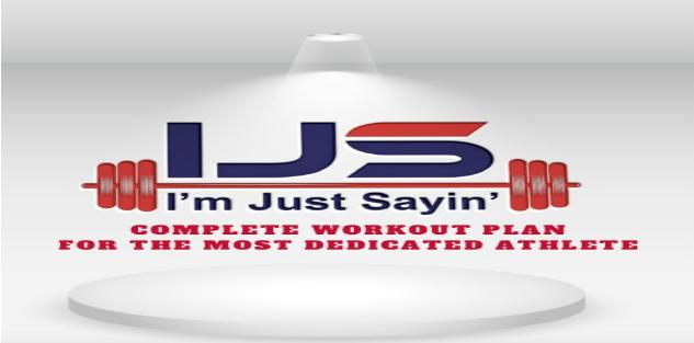 `I`m Just Sayin` Workout Program For The Dedicated Athlete