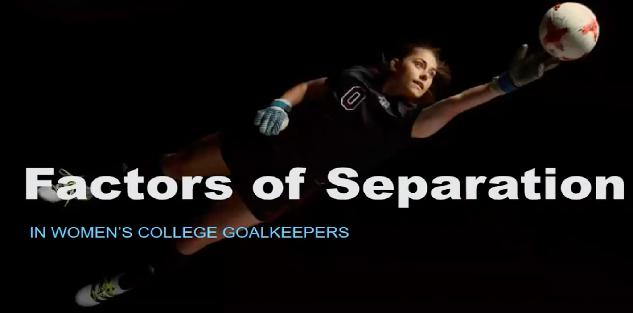 Factors of Separation in Female College Goalkeepers