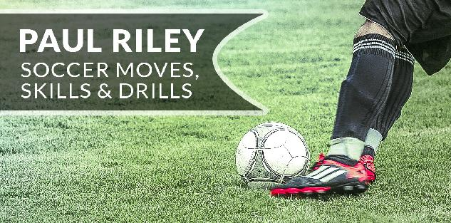 Paul Riley's Soccer Moves, Skills & Drills