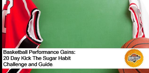 Basketball Performance Gains: 20 Day Kick The Sugar Habit Challenge