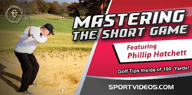 Mastering The Short Game - Golf Tips Inside 100 Yards! featuring Coach Phillip Hatchett