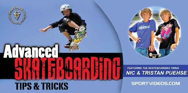 Advanced Skateboarding: Tips and Tricks featuring Nic and Tristan Puehse (aka Skateboarding Twins)