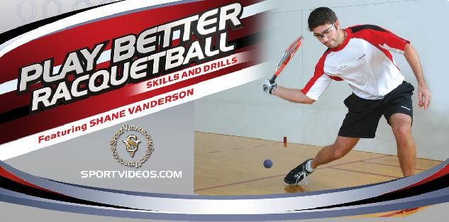 Play Better Racquetball Skills and Drills featuring Shane Vanderson