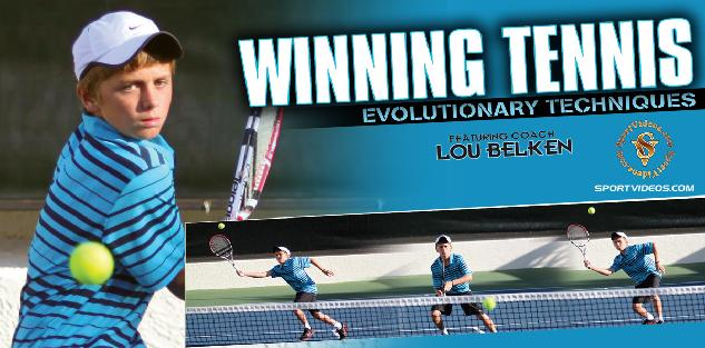 Winning Tennis Evolutionary Techniques featuring Coach Lou Belken
