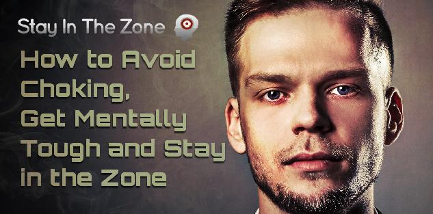 How to Avoid Choking, Get Mentally Tough and Stay in the Zone