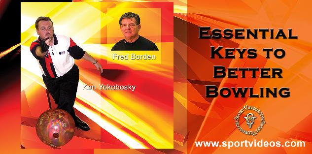 Essential Keys to Better Bowling featuring Fred Borden and Ken Yokobosky
