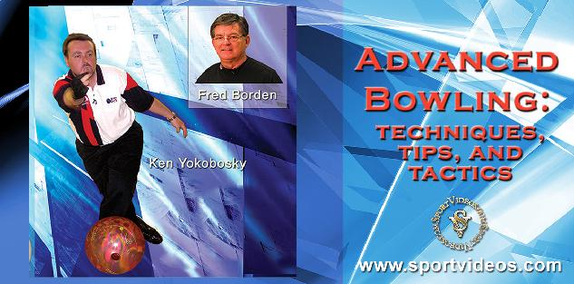 Advanced Bowling - Tips, Techniques and Tactics featuring Fred Borden and Ken Yokobosky
