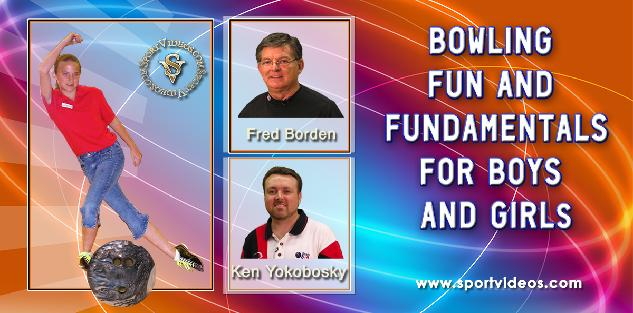 Bowling Fun and Fundamentals for Boys and Girls featuring Fred Borden and Ken Yokobosky