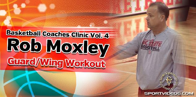 Basketball Coaches Clinic Vol. 4 - Guard/Wing Workout featuring Coach Rob Moxley