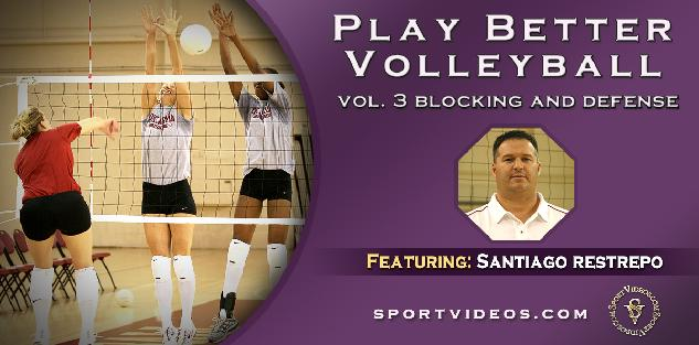 Play Better Volleyball Blocking and Defense featuring Coach Santiago Restrepo