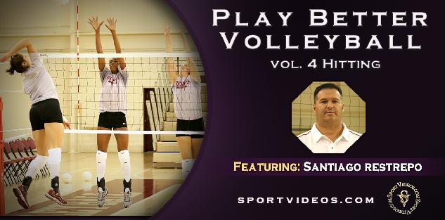 Play Better Volleyball Hitting featuring Coach Santiago Restrepo