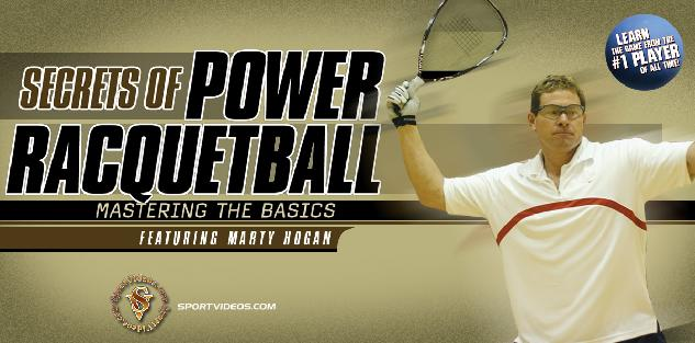 Secrets of Power Racquetball Mastering the Basics featuring Marty Hogan