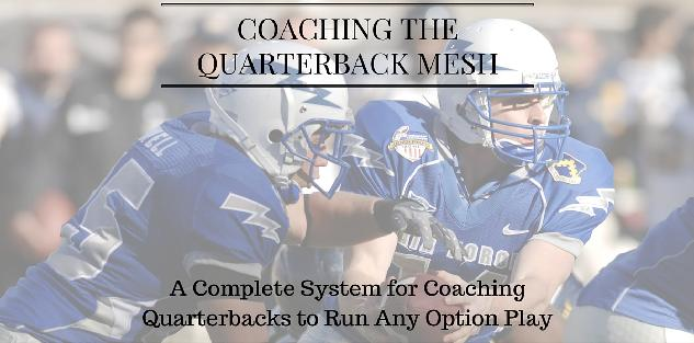 Coaching the Quarterback Mesh: A Complete System for Teaching Quarterbacks to Run Any Option Play