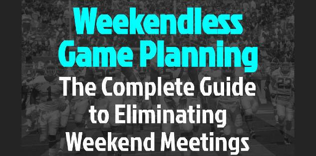 Weekendless Game Planning: The Complete Guide to Eliminating Weekend Meetings