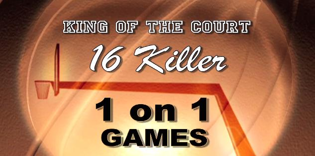 King of the Court: 16 Killer 1-on-1 Games