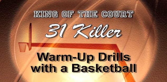 King of the Court: 31 Killer Warm-Up Drills with a Basketball