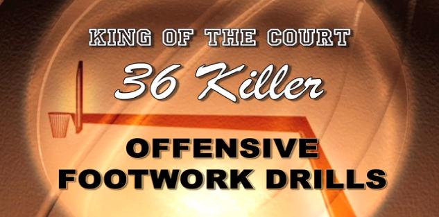 King of the Court: 36 Killer Offensive Footwork Drills