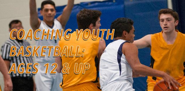 Coaching Youth Basketball: Ages 12 & Up