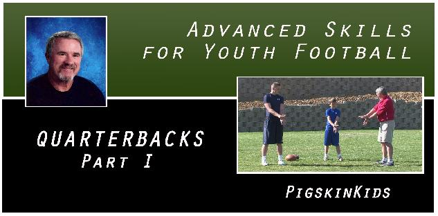 Advanced Skills for Youth Football: Quarterbacks Part I