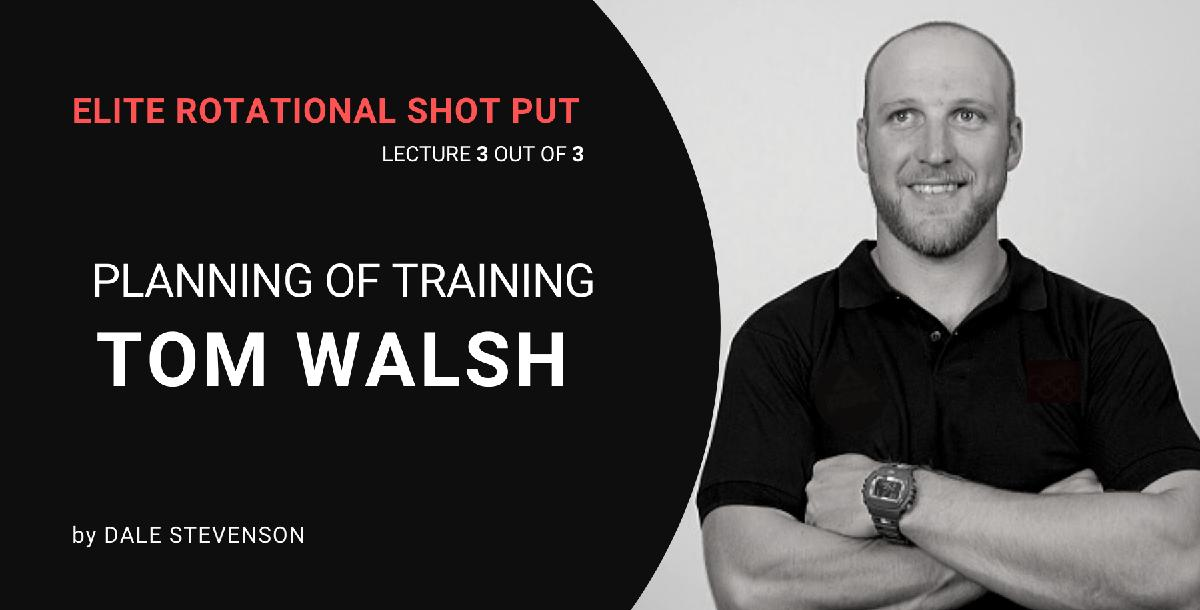 Planning of Training for Tom Walsh by Dale Stevenson