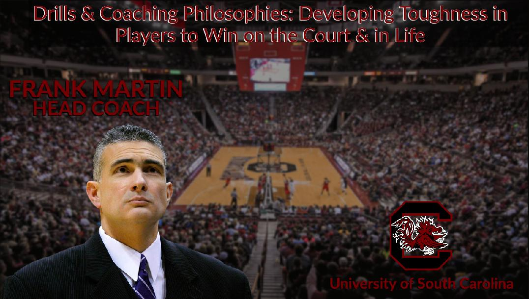 Frank Martin - Drills and Coaching Philosophies to Developing Toughness in Your Players