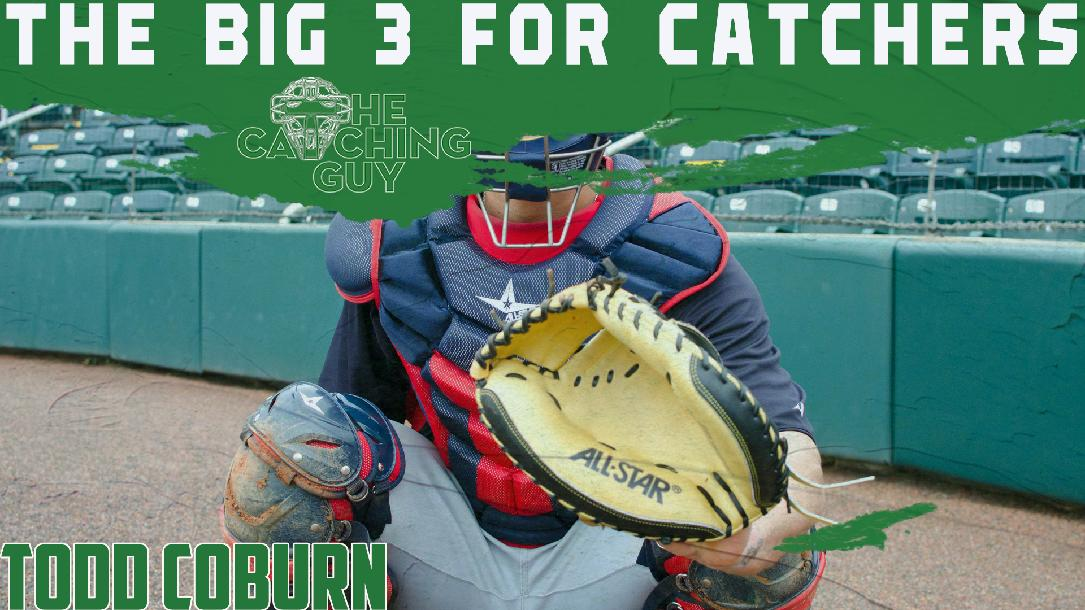 The Big 3 For Catchers: Receiving, Blocking, & Throwing
