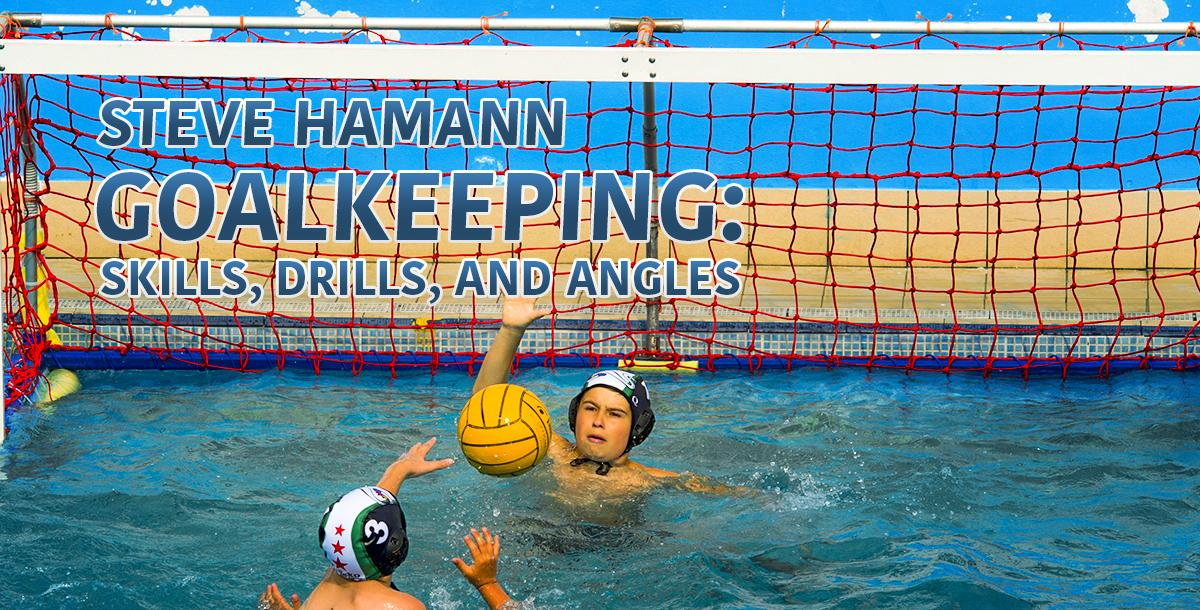 Water Polo Goalkeeping: Skills, Drills, and Angles