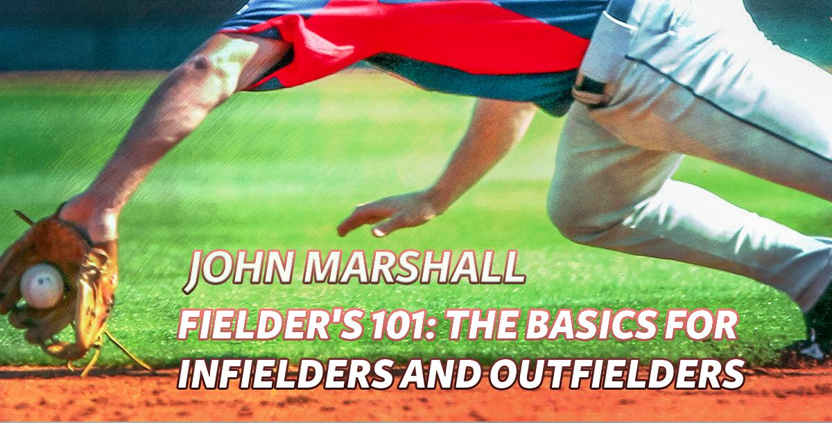 Fielder's 101: The Basics for Infielders and Outfielders