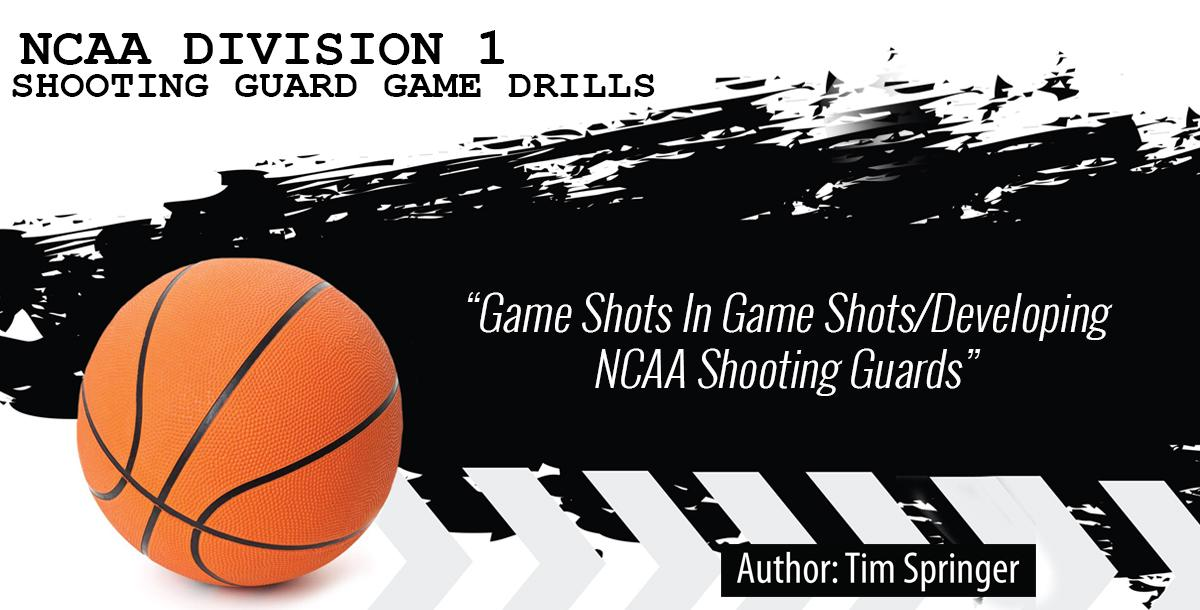 Ncaa Division 1 Shooting Guard Game Drills By Tim Springer
