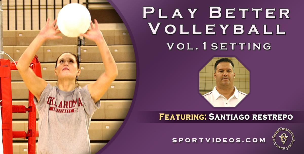 Play Better Volleyball Setting featuring Coach Santiago Restrepo