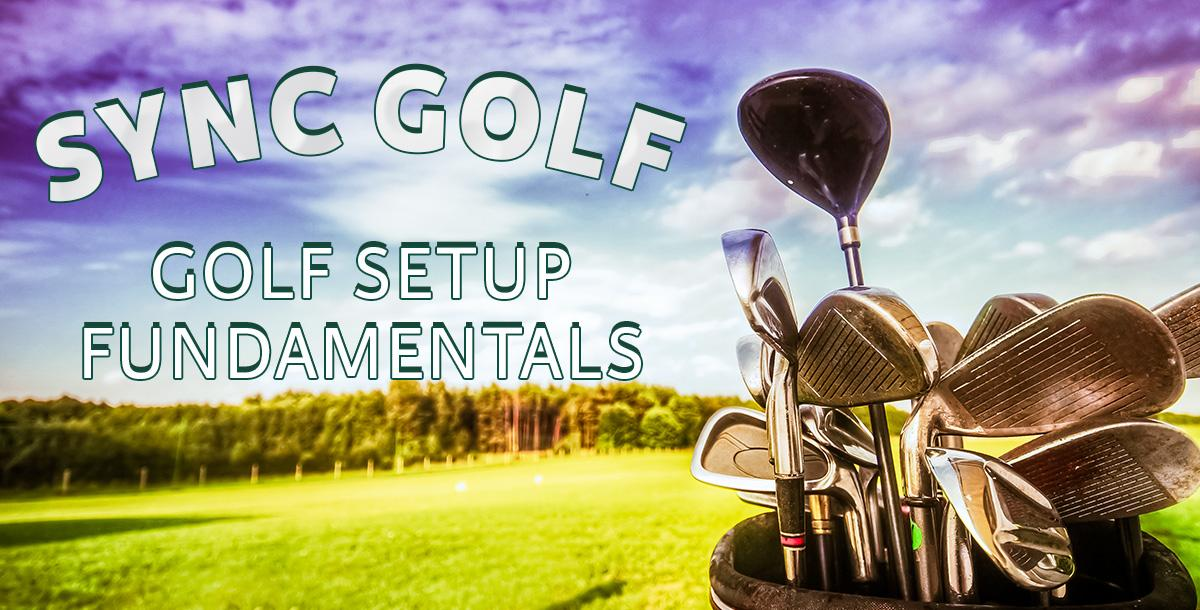 Golf Setup Fundamentals