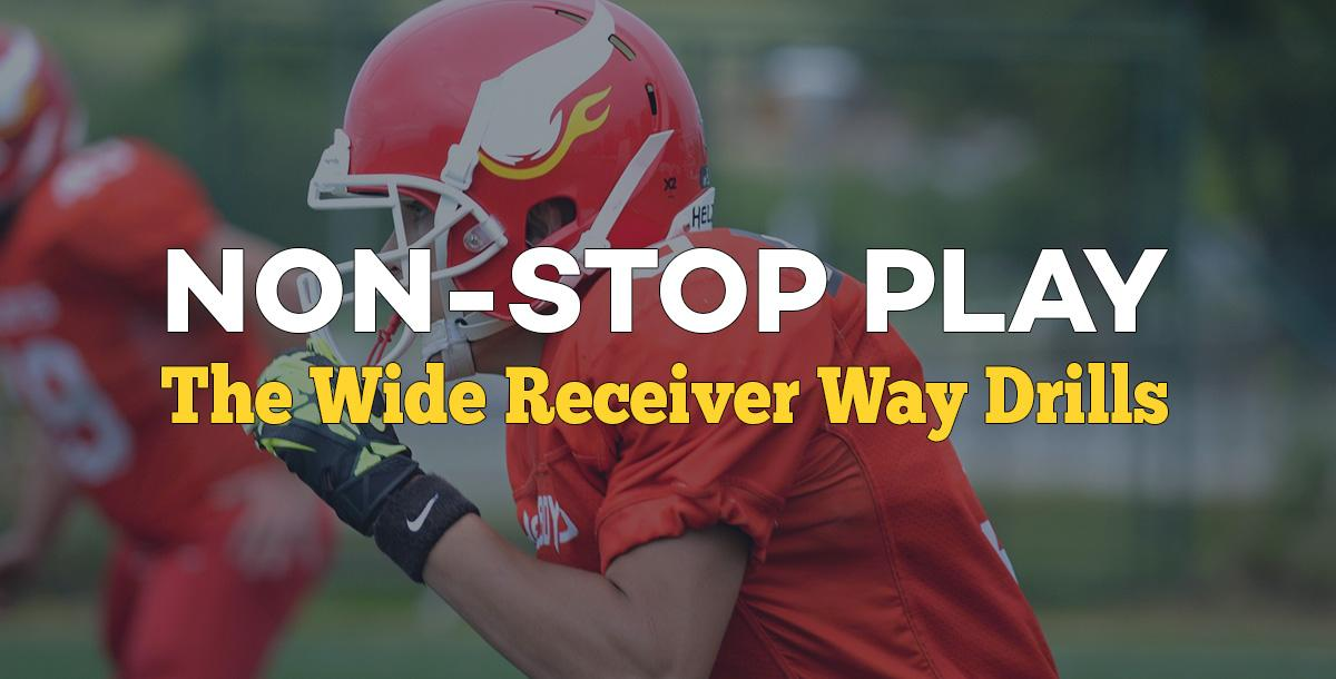 Non-Stop Play: The Wide Receiver Way Drills