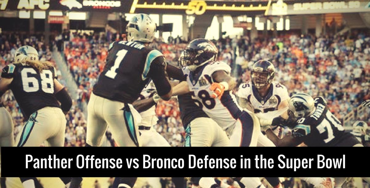 Panther Offense vs Bronco Defense in the Super Bowl