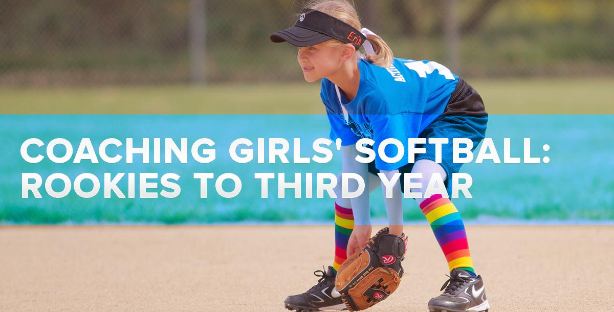 Coaching Girls Softball - Rookies to Third Year