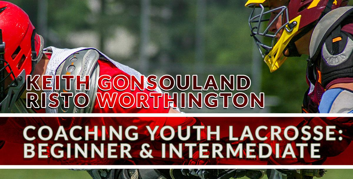 Coaching Youth Lacrosse: Beginner & Intermediate